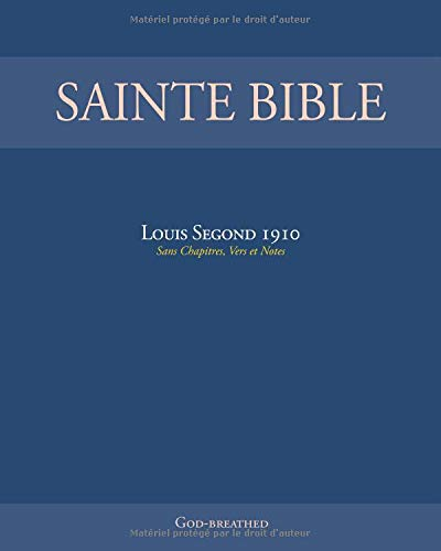 SAINTE BIBLE: Louis Segond 1910 (Sans Chapitres, Vers et Notes) par  God-breathed