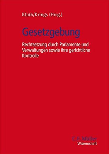 Gesetzgebung: Rechtsetzung durch Parlamente und Verwaltungen sowie ihre gerichtliche Kontrolle (C.F. Müller Wissenschaft)