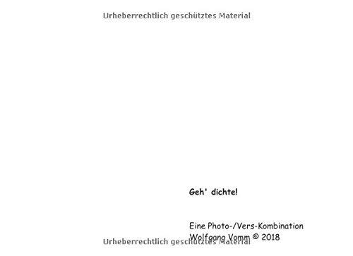 Geh' dichte!: Eine Photo-/Vers-Kombination