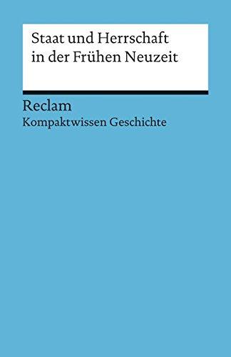 Staat und Herrschaft in der Frühen Neuzeit: (Kompaktwissen Geschichte) (Reclams Universal-Bibliothek)