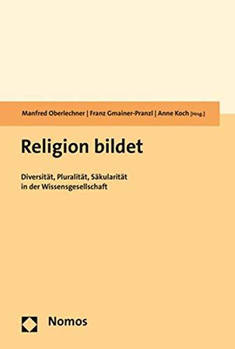 Religion bildet: Diversität, Pluralität, Säkularität in der Wissensgesellschaft