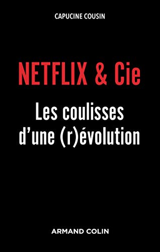 Netflix & Cie : Les coulisses d'une (r)évolution (Hors Collection) par Capucine Cousin