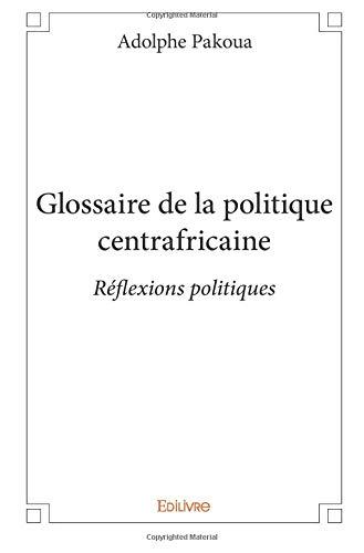 Glossaire de la politique centrafricaine par Adolphe Pakoua