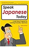 Speak Japanese Today Speak Japanese Today: A Self-Study Program for Learning Everyday Japanese