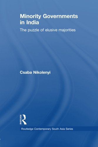 Minority Governments in India: The Puzzle of Elusive Majorities (Routledge Contemporary South a)