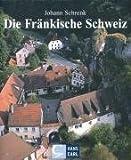 Die Fränkische Schweiz: Bilder einer Landschaft im Städtedreieck Forchheim-Bamberg-Bayreuth - Johann Schrenk