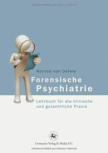 Forensische Psychiatrie: Lehrbuch für die klinische und gutachtliche Praxis (Reihe Psychologie, Band 41)