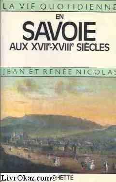 Alain Nicolas - La vie quotidienne en Savoie aux XVIIe