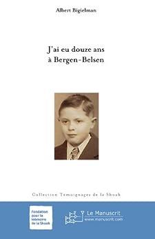J'ai eu douze ans à Bergen-Belsen (Témoignages de la Shoah)