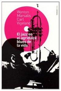 El jazz en el agridulce blues de la vida (Contextos) por Wynton Marsalis