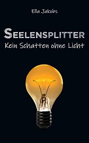 Ella 3-licht (Seelensplitter: Kein Schatten ohne Licht (Seelensplitter-Trilogie 3))