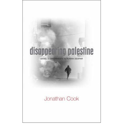 [(Disappearing Palestine: Israel's Experiments in Human Despair)] [Author: Jonathan Cook] published on (November, 2008)
