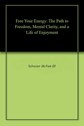 Free Your Energy: The Path to Freedom, Mental Clarity, and a Life of Enjoyment (English Edition)