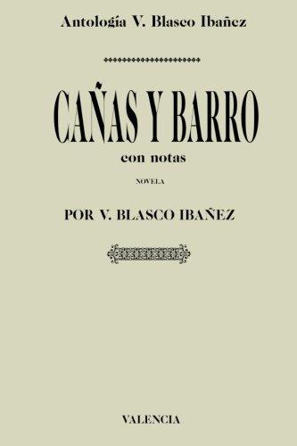 Antología Vicente Blasco Ibañez: Cañas y barro (con notas)