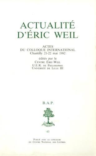 Actualité d'Eric Weil : Actes du colloque international, Chantilly 21-22 mai 1982