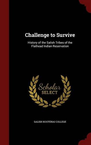 Challenge to Survive: History of the Salish Tribes of the Flathead Indian Reservation
