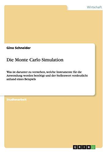 Die Monte Carlo Simulation: Was ist darunter zu verstehen, welche Instrumente für die Anwendung werden benötigt und der Stellenwert verdeutlicht anhand eines Beispiels