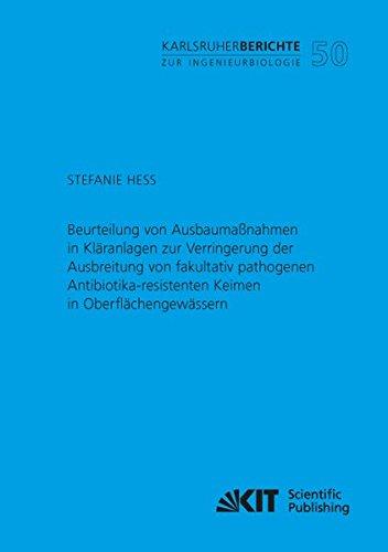Beurteilung von Ausbaumaßnahmen in Kläranlagen zur Verringerung der Ausbreitung von fakultativ pathogenen Antibiotika-resistenten Keimen in ... Karlsruher Institut für Technologie)
