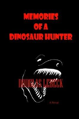 memories-of-a-dinosaur-hunter-by-author-douglas-lebeck-published-on-august-2002