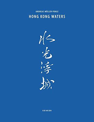 Andreas Müller-Pohle Hong Kong Waters: Hong Kong Waters