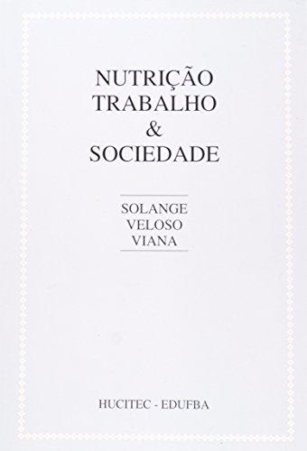 Nutrição, Trabalho E Sociedade. Uma Identidade Profissional Em Conflito par Solange Veloso Viana