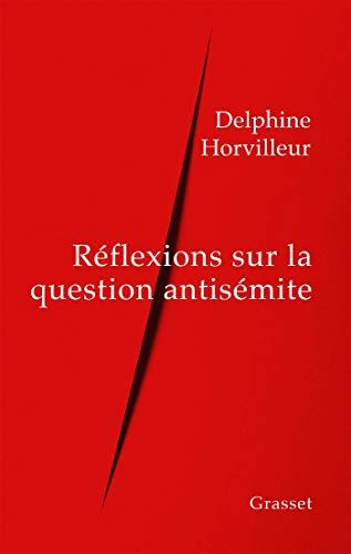 Réflexions sur la question antisémite (essai français) par Delphine Horvilleur