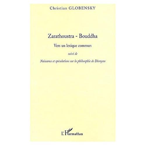 Zarathoustra - Bouddha : Vers un lexique commun suivi de Naissance et spéculations sur la philosophie de Dionysos
