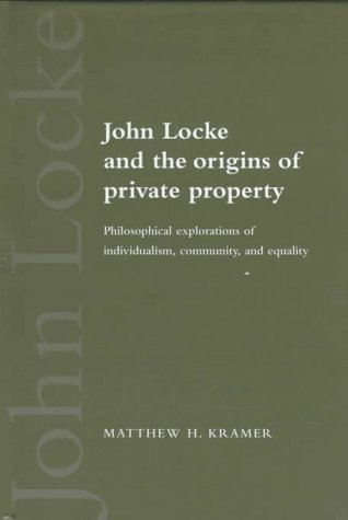 John Locke and the Origins of Private Property Hardback: Philosophical Explorations of Individualism, Community, and Equality