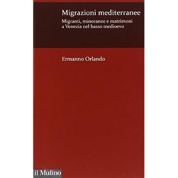 Migrazioni Mediterranee. Migranti, Minoranze E Matrimoni A Venezia Nel Basso Medioevo