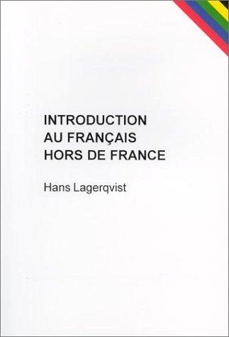 Introduction Au Francais Hors De France: Manuel Pour L Etude Des Varietes Belge Suisse Nord Americaine Maghrebine Et Negro Africaine De LA Langue Francaise