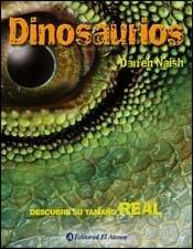 Dinosaurios: Descubre su tamano real/Dinosaurs Life Size