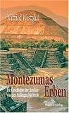 Montezumas Erben: Die Geschichte der Azteken von den Anfängen bis heute