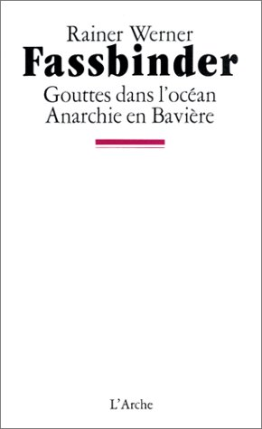 Fassbinder. Gouttes dans l'océan : Anarchie en Bavière par Rainer Werner