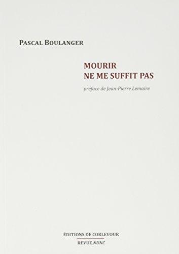 Mourir ne me suffit pas par Pascal Boulanger