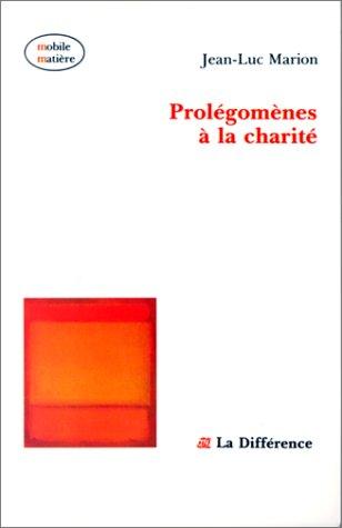 Prolégomènes à la charité par Jean-Luc Marion