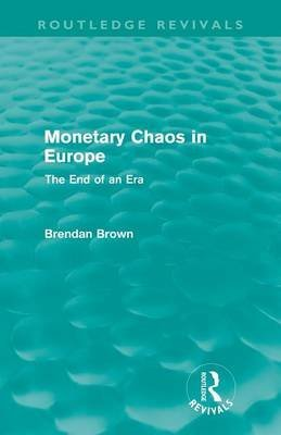 [(Monetary Chaos in Europe : The End of an Era)] [By (author) Brendan Brown] published on (May, 2012) par Brendan Brown