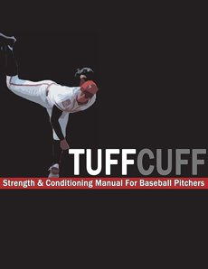 The TUFFCUFF Strength and Conditioning Manual for Baseball Pitchers: A 52-Week Guide to Pitching Workouts and Throwing Programs