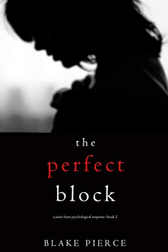 The Perfect Block (A Jessie Hunt Psychological Suspense Thriller-Book Two)