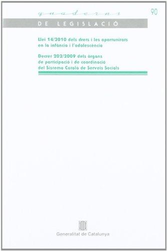 Llei 14/2010 dels drets i les oportunitats en la infància i l'adolescència / Decret 202/2009 dels òrgans de participació i de coordinació del Sistema Català de Serveis Socials (Quaderns de Legislació) por Vv.Aa