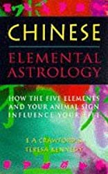 CHINESE ELEMENTAL ASTROLOGY: How the Five Elements and Your Animal Sign Influence Your Life by E.A. Crawford (1992-08-01)