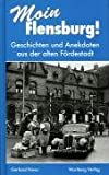 Moin Flensburg!: Geschichten und Anekdoten aus der alten Förderstadt - Gerhard Nowc