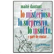 Sorpresivo, lo misterioso, lo insólito y pare de contar./Surprise, the mysterious, the unusual and stop counting