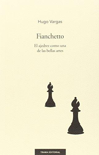 Fianchetto. El Ajedrez Como Una Delas Bellas Artes (Largo Recorrido) por Hugo Vargas Comsille