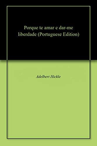 Porque te amar e dar-me liberdade (Portuguese Edition) por Adelbert Hickle