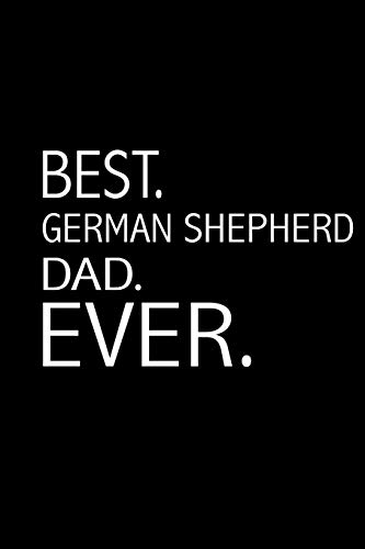 """BEST German Shepherd Dad Ever: Funny German Shepherd Notebook Gift for Men, Boys & Teens 