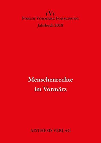 Menschenrechte im Vormärz: Jahrbuch Forum Vormärz Forschung 2018