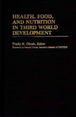 [Health, Food and Nutrition in Third World Development] (By: Pradip K. Ghosh) [published: September, 1984]
