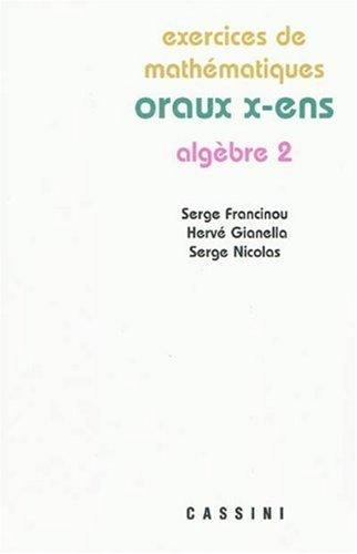 Exercices de mathématiques : Oraux x-ens. algèbre 2 de Francinou. Serge (2009) Broché