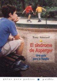 El síndrome de Asperger: Una guía para la familia (Guías para Padres) por Tony Attwood