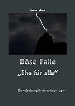 """Böse Falle """"Ehe für alle"""": Eine Orientierungshilfe für mündige Bürger von [Mehrens, Dietmar]"""